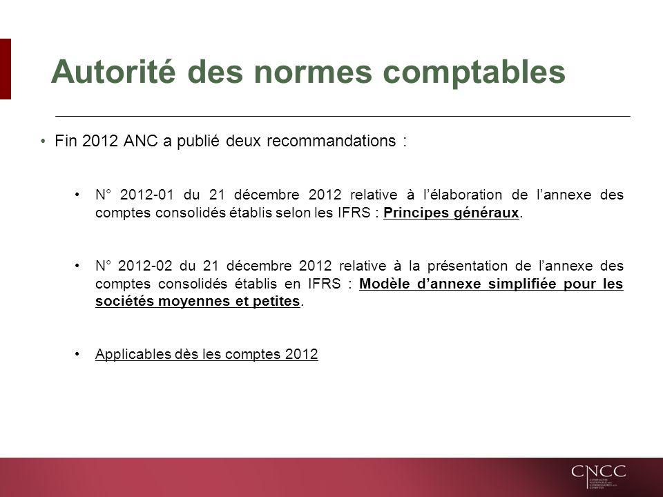 Autorité des normes comptables Fin 2012 ANC a publié deux recommandations : N° 2012-01 du 21 décembre 2012 relative à lélaboration de lannexe des comptes consolidés établis selon les IFRS : Principes généraux.