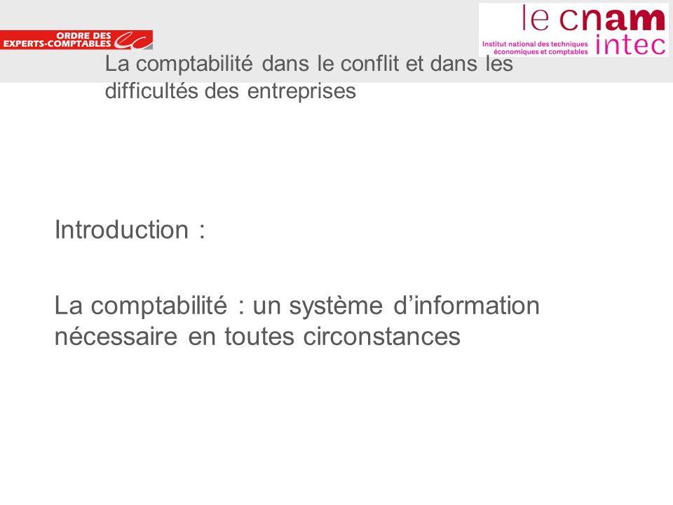 2 La comptabilité dans le conflit et dans les difficultés des entreprises Introduction : La comptabilité : un système dinformation nécessaire en toutes circonstances