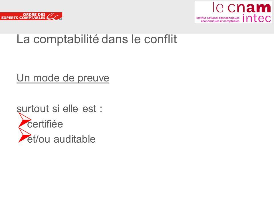 4 La comptabilité dans le conflit Un mode de preuve surtout si elle est : certifiée et/ou auditable