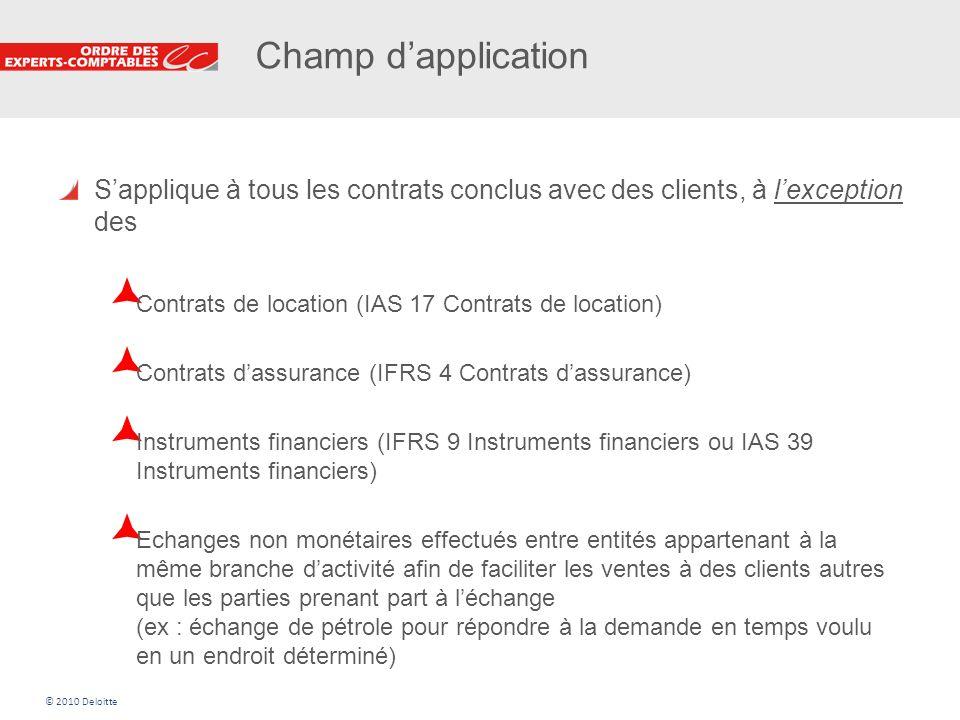 5 Champ dapplication Sapplique à tous les contrats conclus avec des clients, à lexception des Contrats de location (IAS 17 Contrats de location) Contr