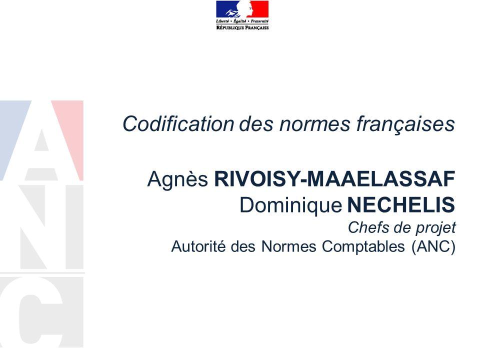 Codification des normes françaises Agnès RIVOISY-MAAELASSAF Dominique NECHELIS Chefs de projet Autorité des Normes Comptables (ANC)