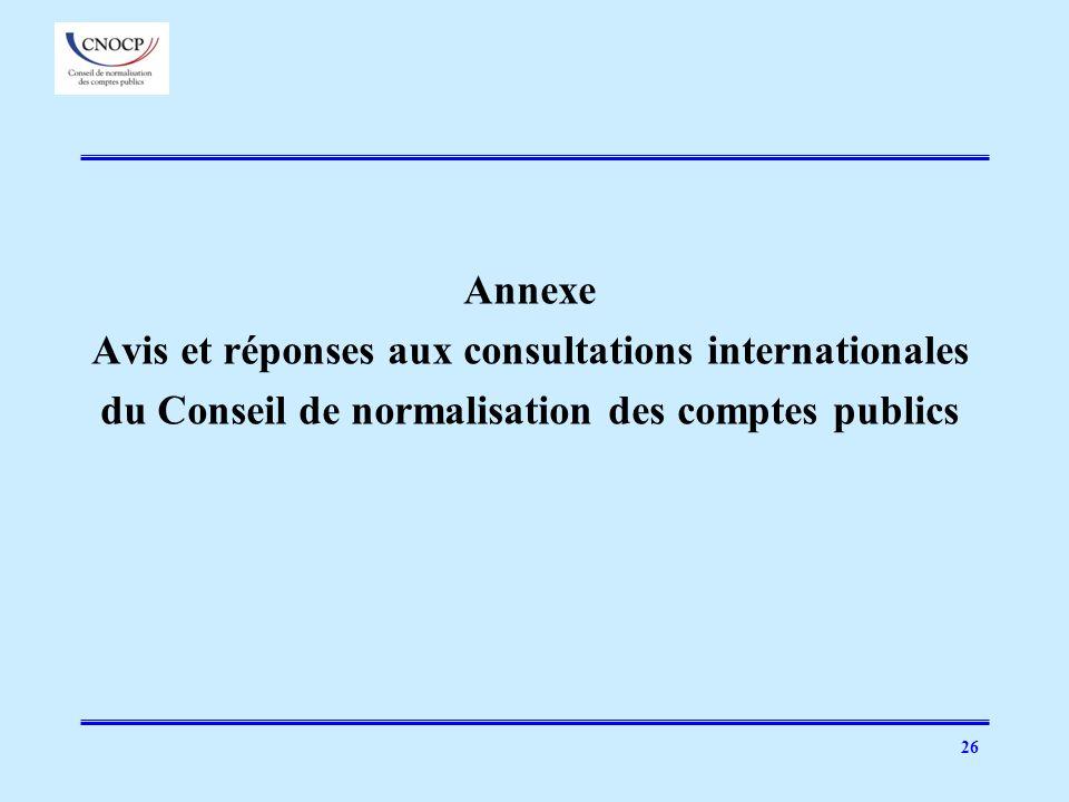 26 Annexe Avis et réponses aux consultations internationales du Conseil de normalisation des comptes publics