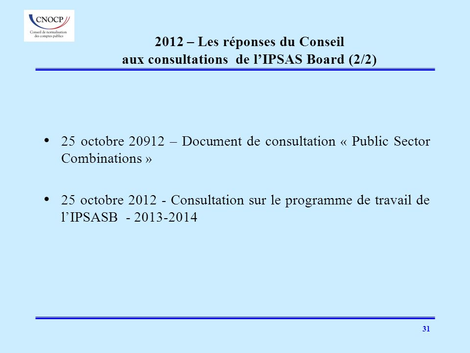 31 2012 – Les réponses du Conseil aux consultations de lIPSAS Board (2/2) 25 octobre 20912 – Document de consultation « Public Sector Combinations » 2