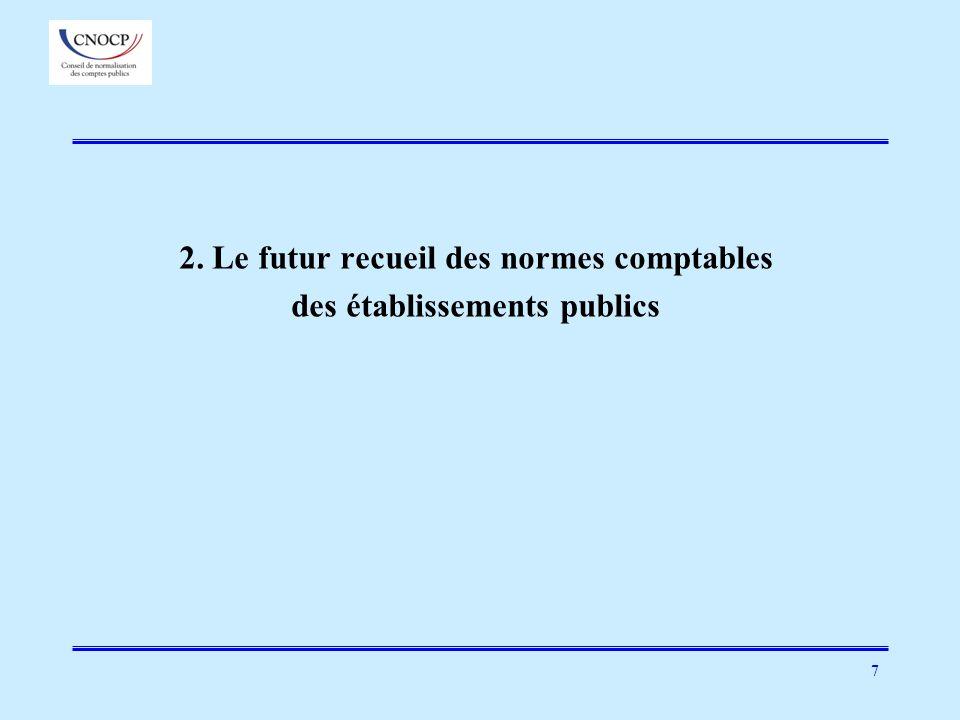 7 2. Le futur recueil des normes comptables des établissements publics