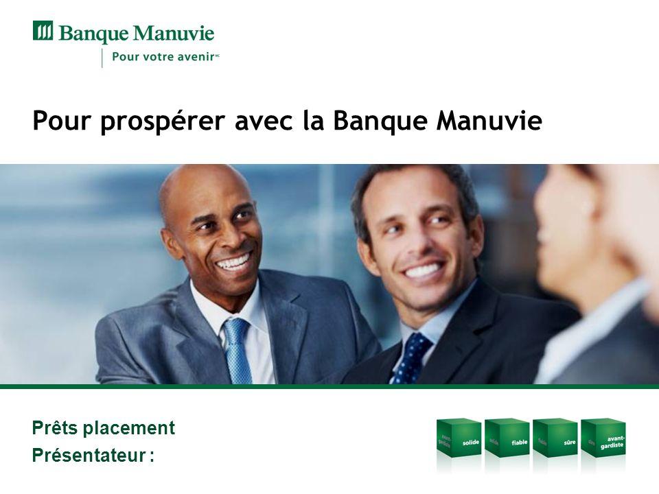 Prêts placement Présentateur : Pour prospérer avec la Banque Manuvie