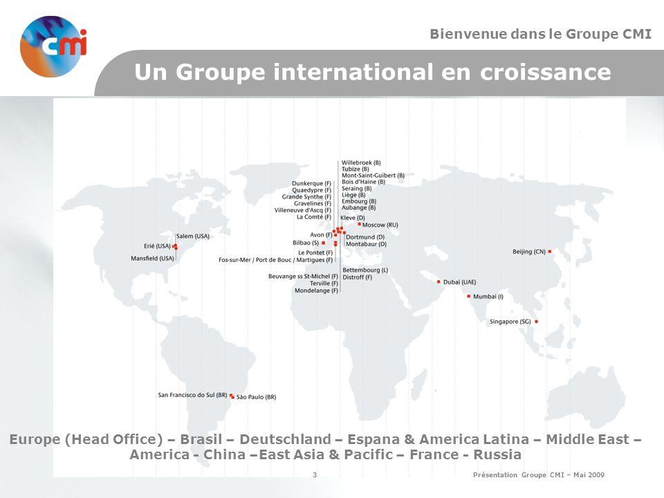 3 Présentation Groupe CMI – Mai 2009 Bienvenue dans le Groupe CMI Un Groupe international en croissance Europe (Head Office) – Brasil – Deutschland – Espana & America Latina – Middle East – America - China –East Asia & Pacific – France - Russia