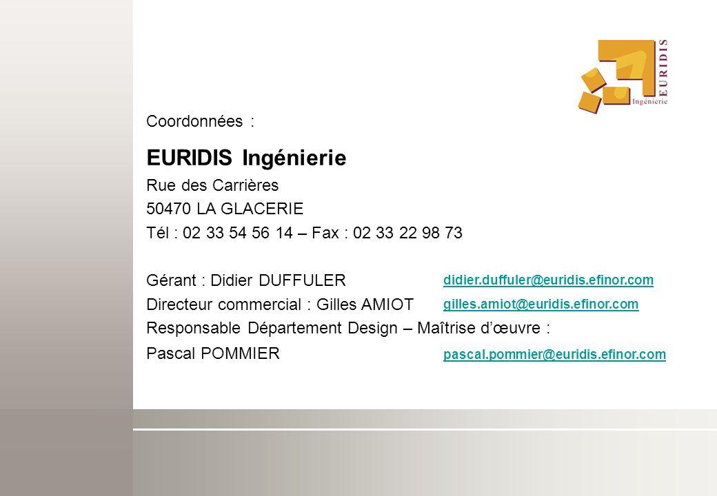didier.duffuler@euridis.efinor.com gilles.amiot@euridis.efinor.com pascal.pommier@euridis.efinor.com Coordonnées : EURIDIS Ingénierie Rue des Carrière