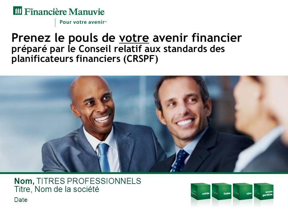 Prenez le pouls de votre avenir financier préparé par le Conseil relatif aux standards des planificateurs financiers (CRSPF) Nom, TITRES PROFESSIONNELS Titre, Nom de la société Date