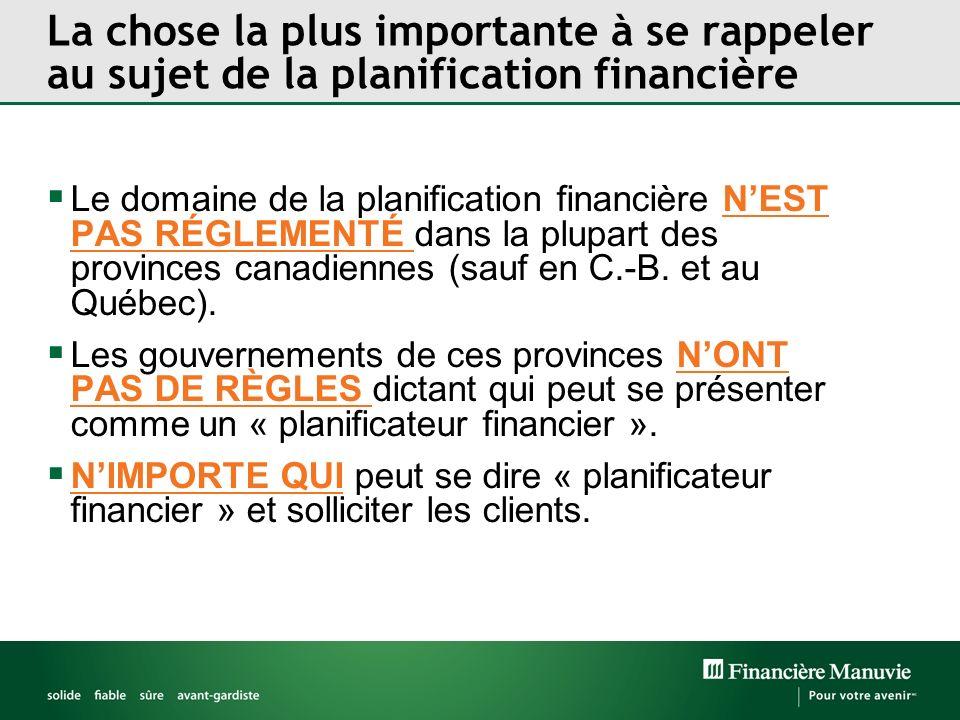 La chose la plus importante à se rappeler au sujet de la planification financière Le domaine de la planification financière NEST PAS RÉGLEMENTÉ dans la plupart des provinces canadiennes (sauf en C.-B.