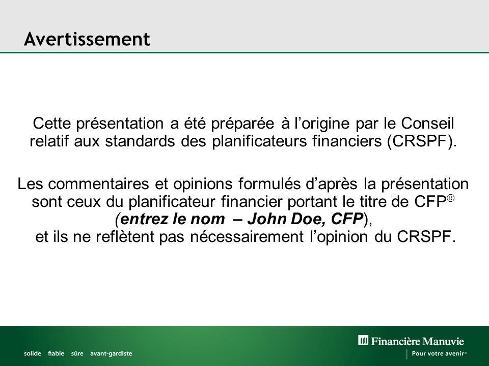 Avertissement Cette présentation a été préparée à lorigine par le Conseil relatif aux standards des planificateurs financiers (CRSPF). Les commentaire