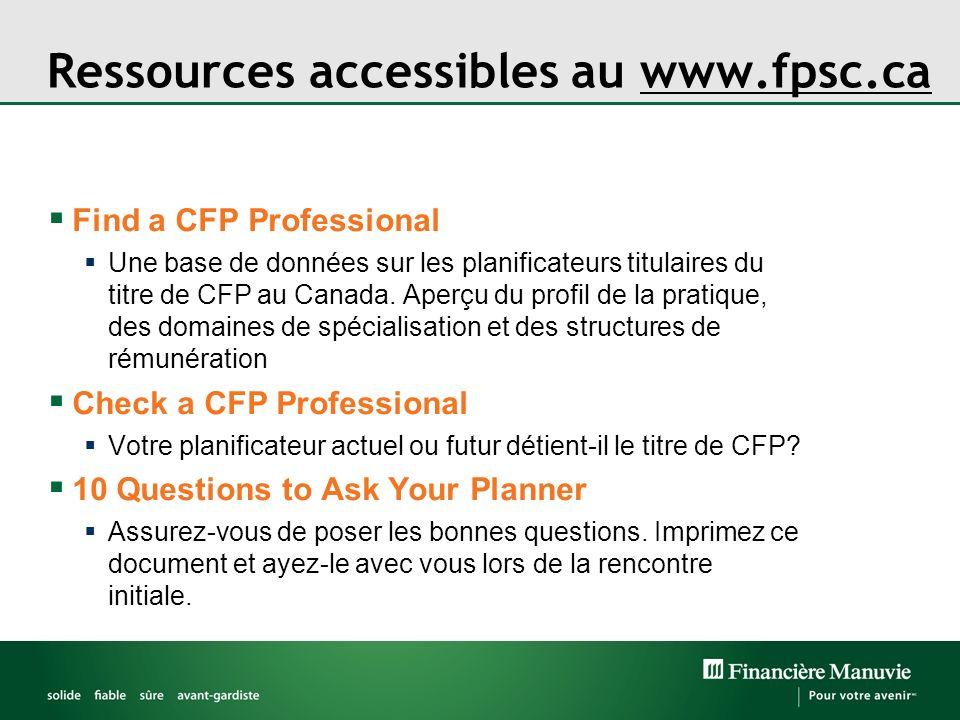 Ressources accessibles au www.fpsc.ca Find a CFP Professional Une base de données sur les planificateurs titulaires du titre de CFP au Canada. Aperçu