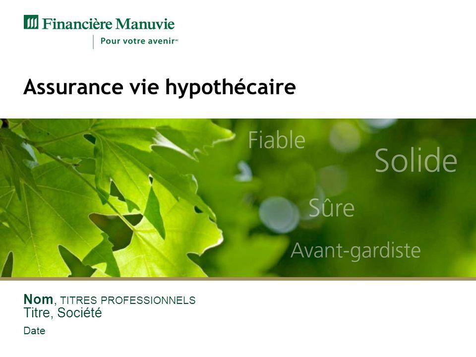 Assurance vie hypothécaire Nom, TITRES PROFESSIONNELS Titre, Société Date