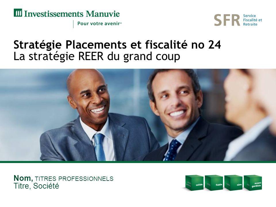 Nom, TITRES PROFESSIONNELS Titre, Société Stratégie Placements et fiscalité no 24 La stratégie REER du grand coup