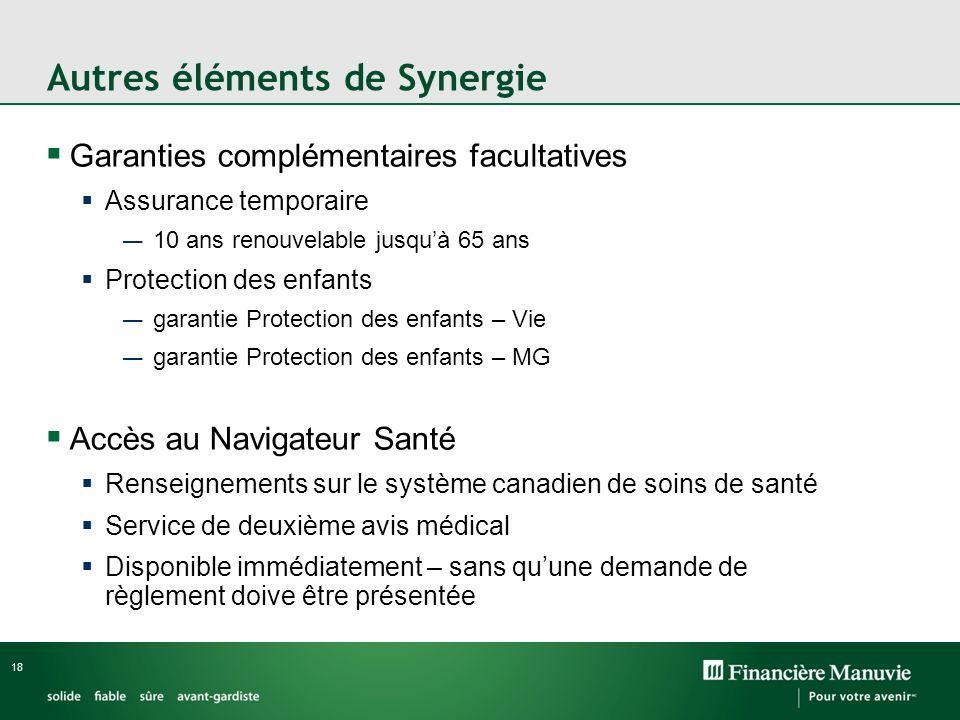 18 Autres éléments de Synergie Garanties complémentaires facultatives Assurance temporaire 10 ans renouvelable jusquà 65 ans Protection des enfants ga