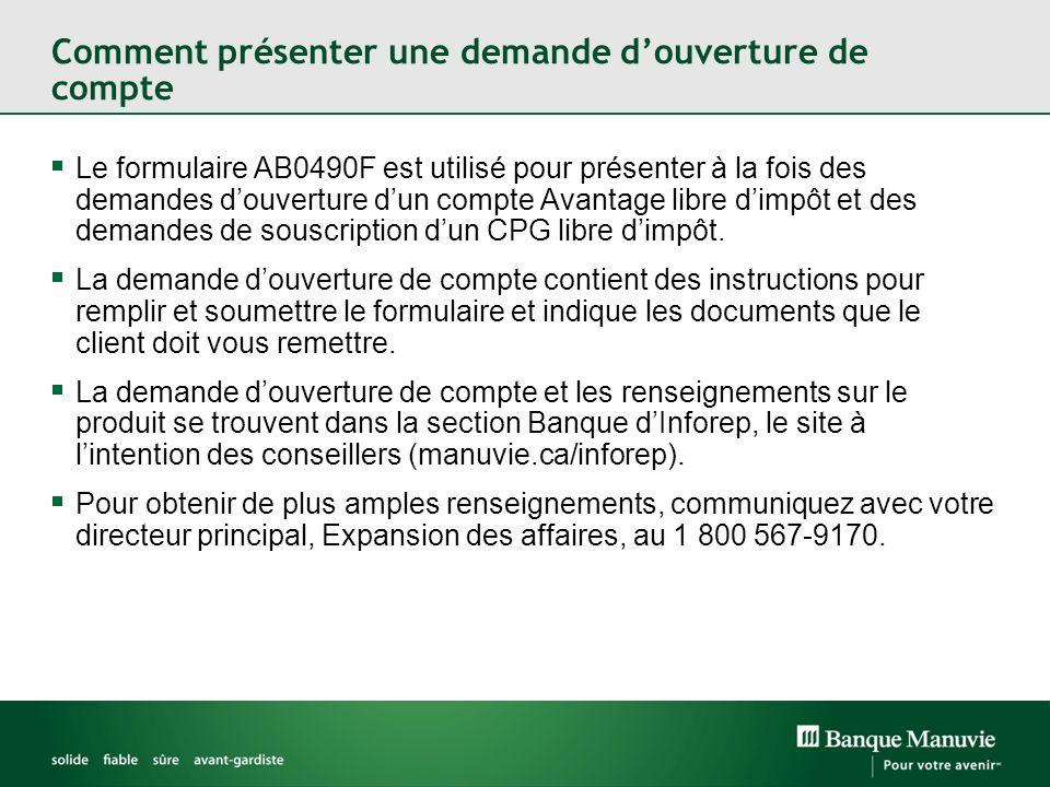 Comment présenter une demande douverture de compte Le formulaire AB0490F est utilisé pour présenter à la fois des demandes douverture dun compte Avantage libre dimpôt et des demandes de souscription dun CPG libre dimpôt.