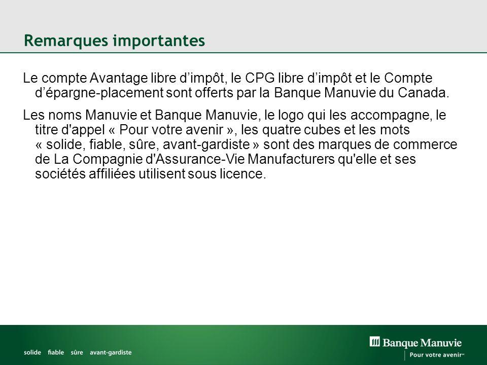 Remarques importantes Le compte Avantage libre dimpôt, le CPG libre dimpôt et le Compte dépargne-placement sont offerts par la Banque Manuvie du Canada.