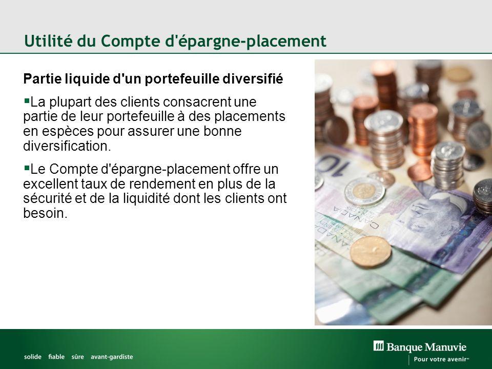 Utilité du Compte d'épargne-placement Partie liquide d'un portefeuille diversifié La plupart des clients consacrent une partie de leur portefeuille à