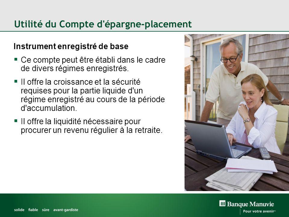 Utilité du Compte d'épargne-placement Instrument enregistré de base Ce compte peut être établi dans le cadre de divers régimes enregistrés. Il offre l