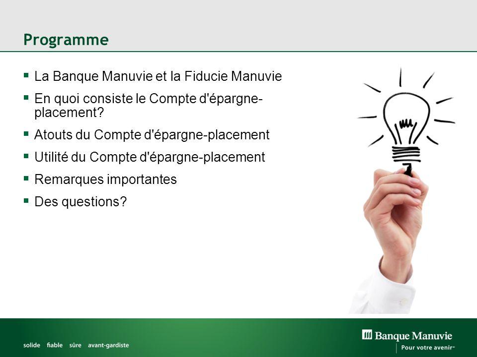 Programme La Banque Manuvie et la Fiducie Manuvie En quoi consiste le Compte d'épargne- placement? Atouts du Compte d'épargne-placement Utilité du Com