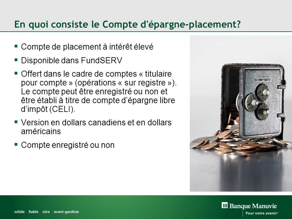 En quoi consiste le Compte d'épargne-placement? Compte de placement à intérêt élevé Disponible dans FundSERV Offert dans le cadre de comptes « titulai