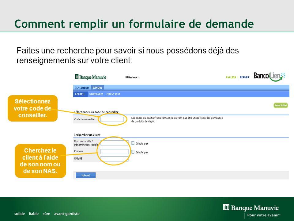 Comment remplir un formulaire de demande Faites une recherche pour savoir si nous possédons déjà des renseignements sur votre client. Sélectionnez vot