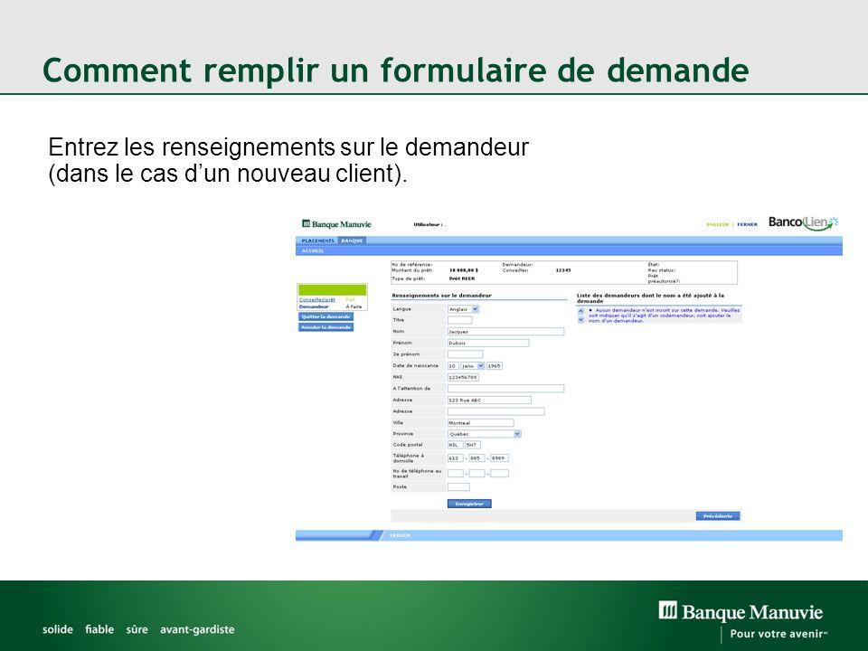 Comment remplir un formulaire de demande Entrez les renseignements sur le demandeur (dans le cas dun nouveau client).