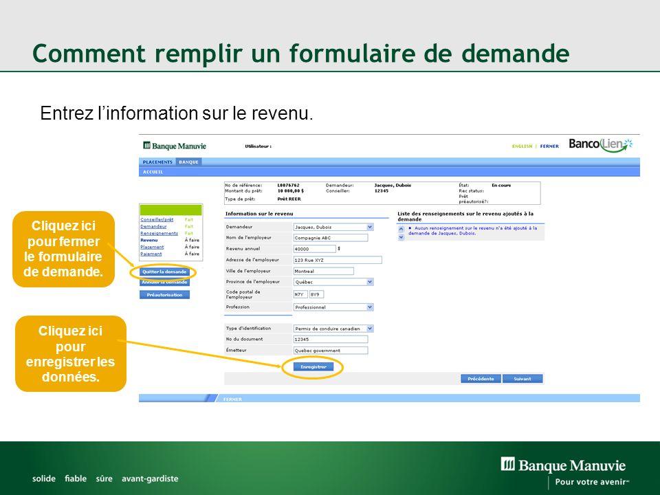 Comment remplir un formulaire de demande Entrez linformation sur le revenu. Cliquez ici pour fermer le formulaire de demande. Cliquez ici pour enregis