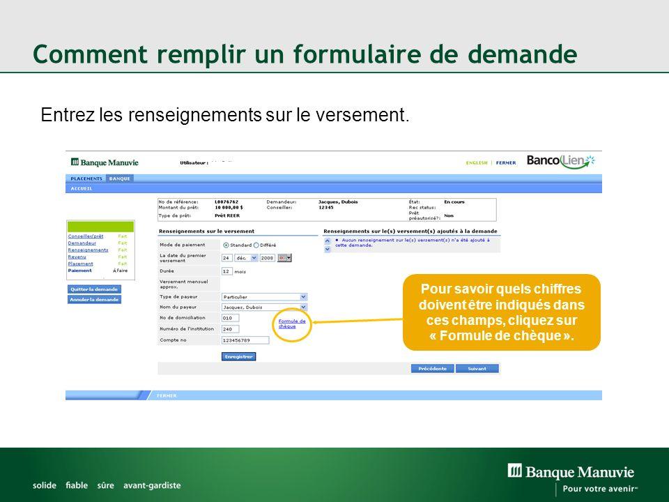 Comment remplir un formulaire de demande Entrez les renseignements sur le versement. Pour savoir quels chiffres doivent être indiqués dans ces champs,
