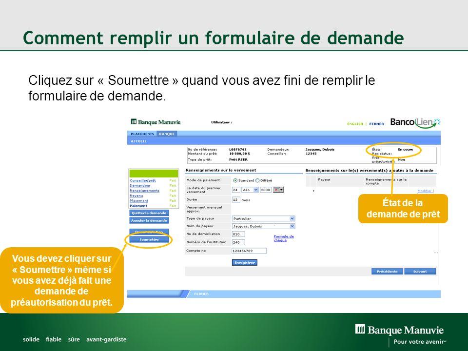 Comment remplir un formulaire de demande Cliquez sur « Soumettre » quand vous avez fini de remplir le formulaire de demande. Vous devez cliquer sur «