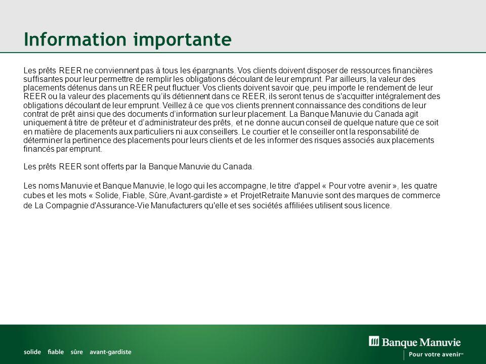 Information importante Les prêts REER ne conviennent pas à tous les épargnants. Vos clients doivent disposer de ressources financières suffisantes pou