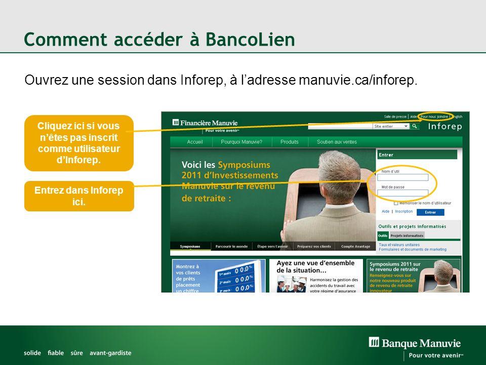 Comment accéder à BancoLien Ouvrez une session dans Inforep, à ladresse manuvie.ca/inforep. Cliquez ici si vous nêtes pas inscrit comme utilisateur dI