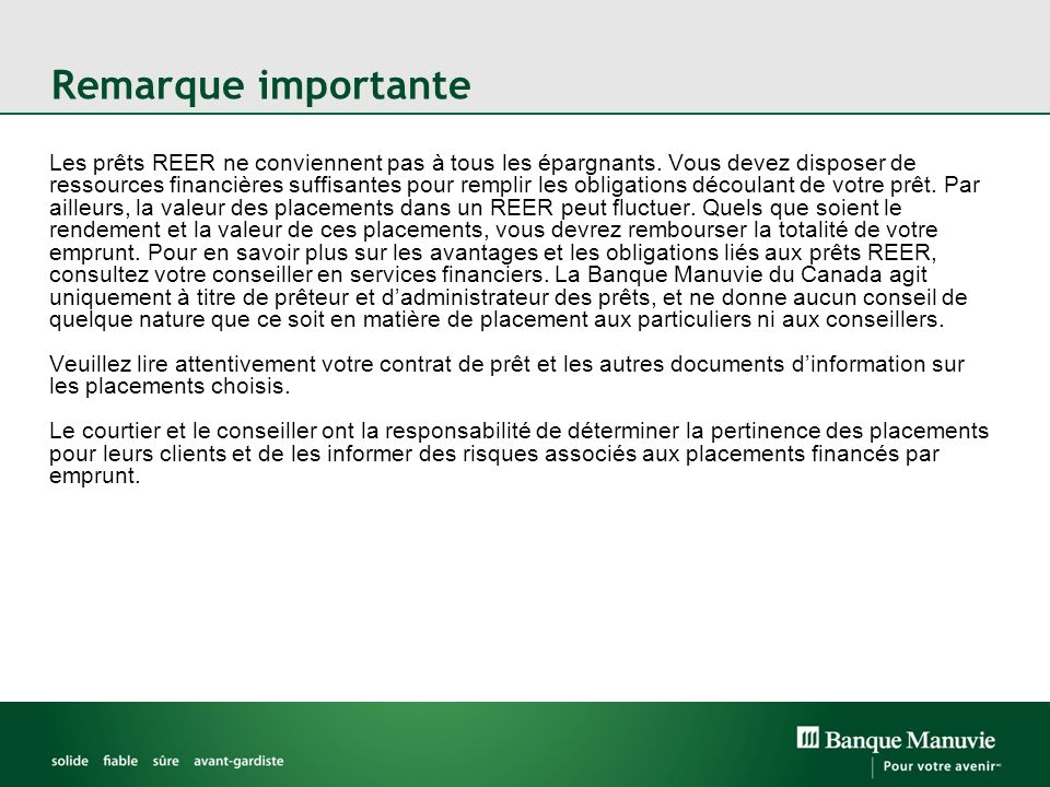 Remarque importante Les prêts REER ne conviennent pas à tous les épargnants.