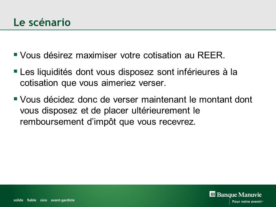 Le scénario Vous désirez maximiser votre cotisation au REER. Les liquidités dont vous disposez sont inférieures à la cotisation que vous aimeriez vers