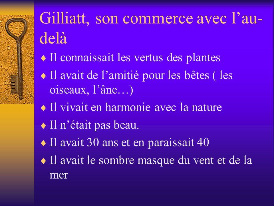 Gilliatt, son commerce avec lau- delà Il connaissait les vertus des plantes Il avait de lamitié pour les bêtes ( les oiseaux, lâne…) Il vivait en harm