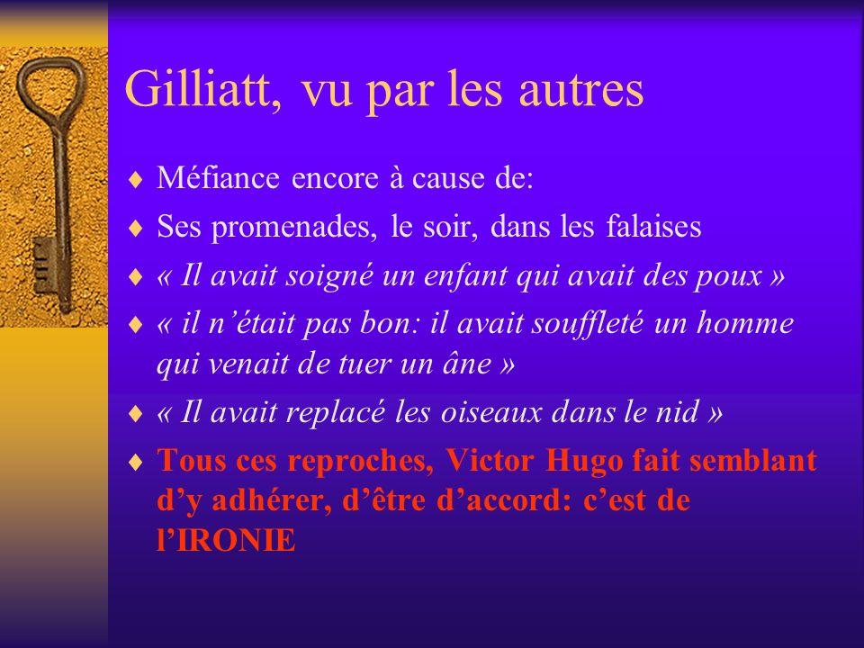 Gilliatt, vu par les autres Méfiance encore à cause de: Ses promenades, le soir, dans les falaises « Il avait soigné un enfant qui avait des poux » «
