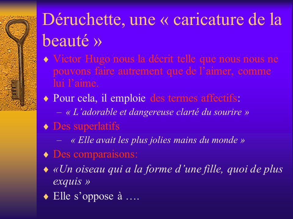 Déruchette, une « caricature de la beauté » Victor Hugo nous la décrit telle que nous nous ne pouvons faire autrement que de laimer, comme lui laime.