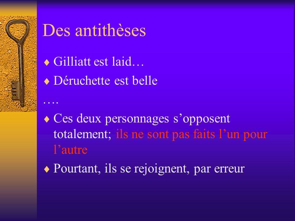 Des antithèses Gilliatt est laid… Déruchette est belle …. Ces deux personnages sopposent totalement; ils ne sont pas faits lun pour lautre Pourtant, i