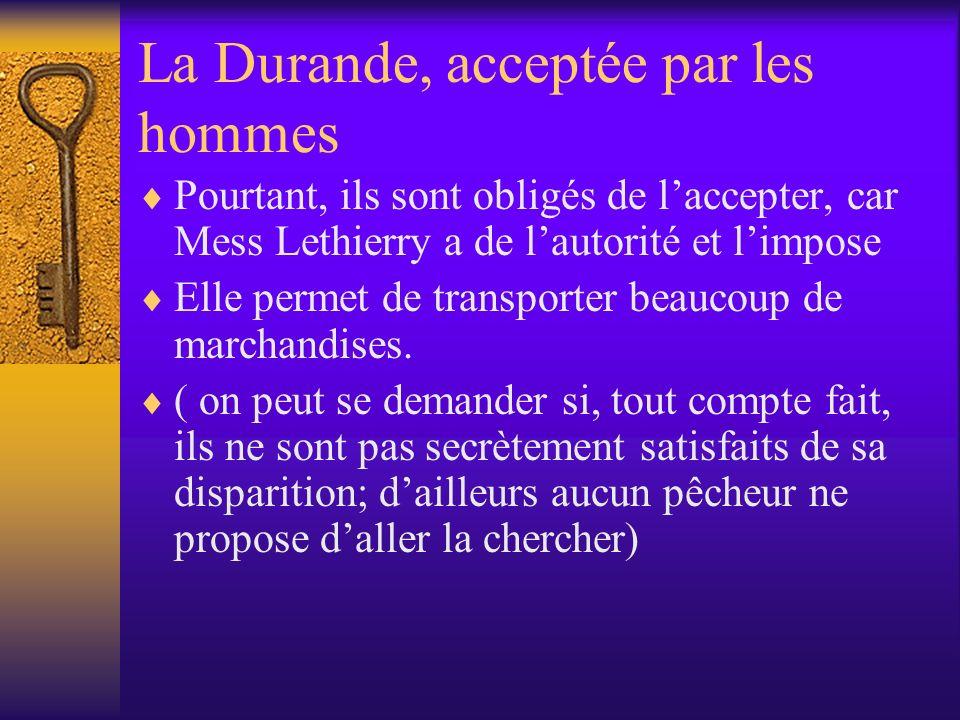 La Durande, acceptée par les hommes Pourtant, ils sont obligés de laccepter, car Mess Lethierry a de lautorité et limpose Elle permet de transporter b