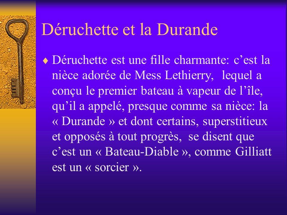 Déruchette et la Durande Déruchette est une fille charmante: cest la nièce adorée de Mess Lethierry, lequel a conçu le premier bateau à vapeur de lîle