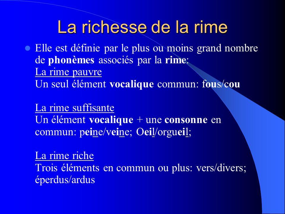 Elle est définie par le plus ou moins grand nombre de phonèmes associés par la rime: La rime pauvre Un seul élément vocalique commun: fous/cou La rime