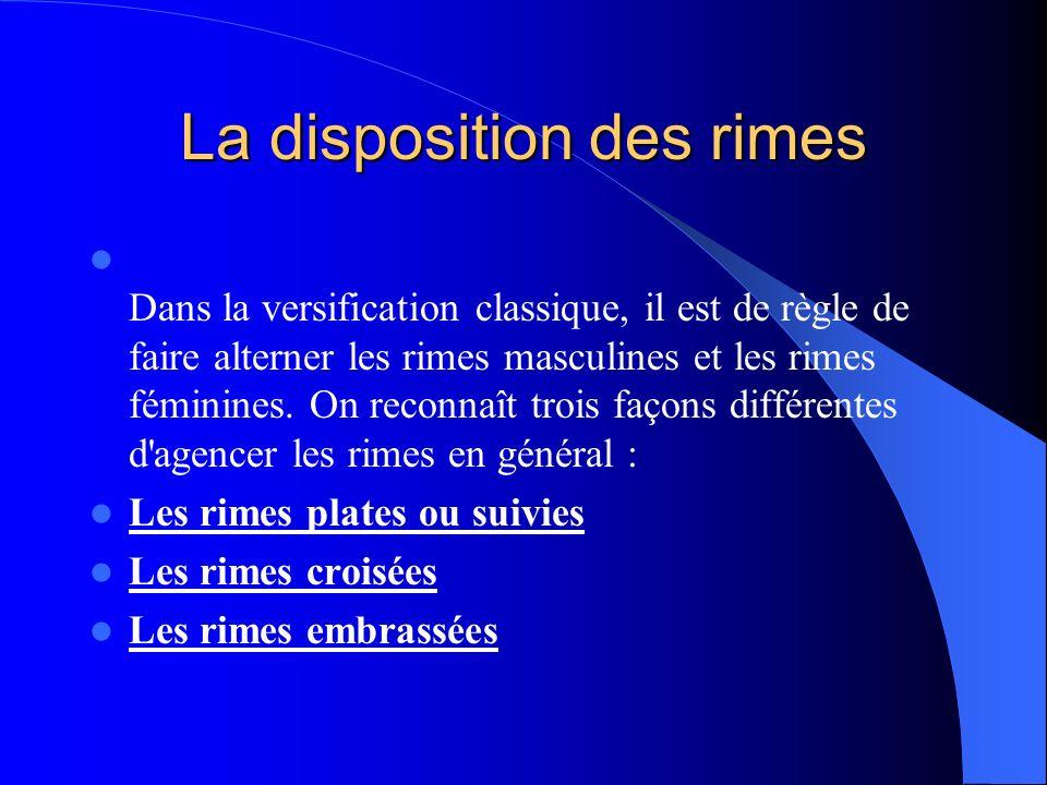 Dans la versification classique, il est de règle de faire alterner les rimes masculines et les rimes féminines. On reconnaît trois façons différentes