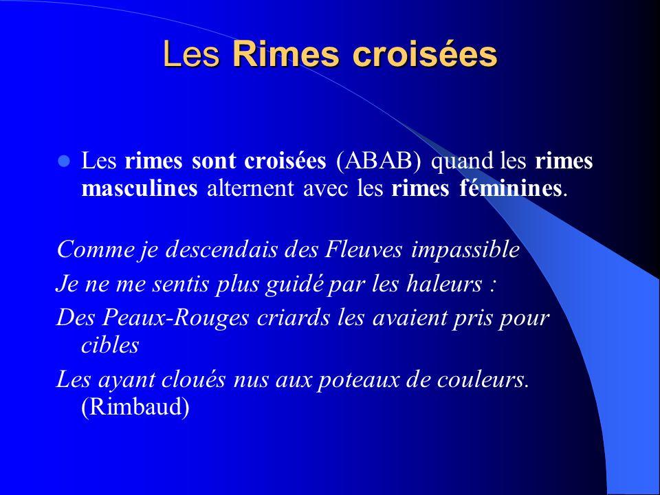 Les Rimes croisées Les rimes sont croisées (ABAB) quand les rimes masculines alternent avec les rimes féminines. Comme je descendais des Fleuves impas