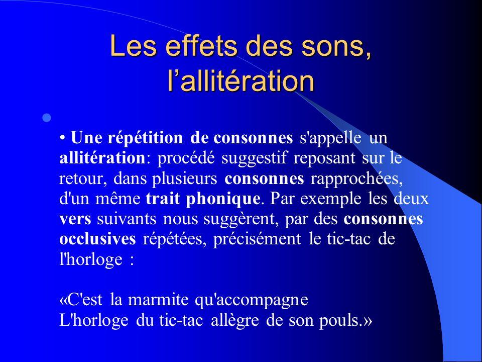 Les effets des sons, lallitération Une répétition de consonnes s'appelle un allitération: procédé suggestif reposant sur le retour, dans plusieurs con