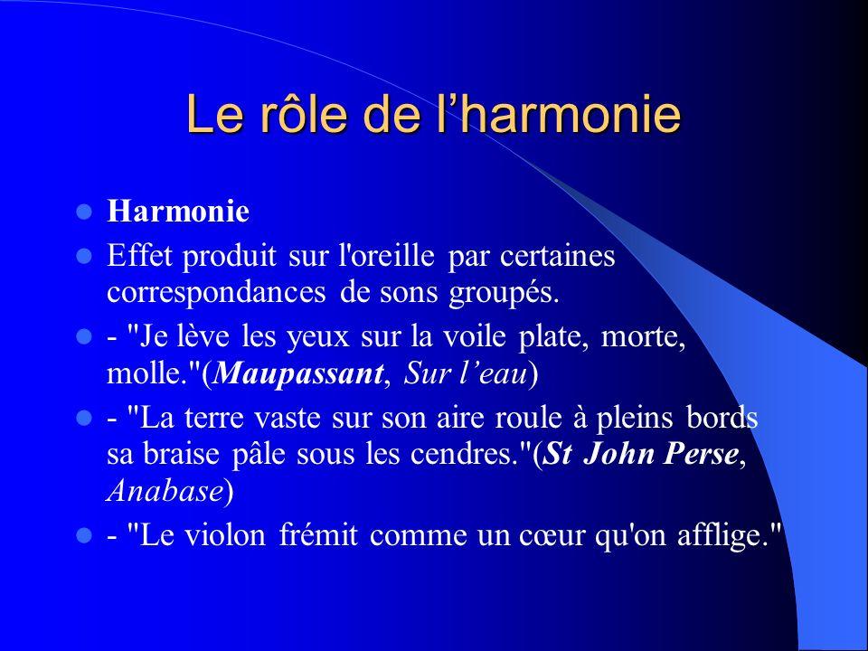 Le rôle de lharmonie Harmonie Effet produit sur l'oreille par certaines correspondances de sons groupés. -
