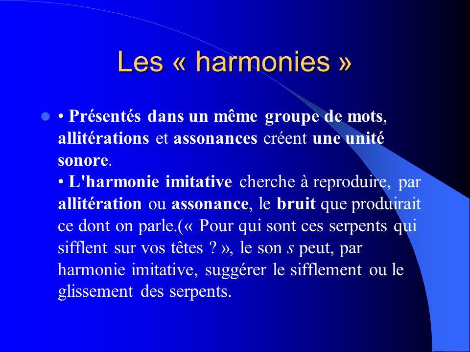 Les « harmonies » Présentés dans un même groupe de mots, allitérations et assonances créent une unité sonore. L'harmonie imitative cherche à reproduir