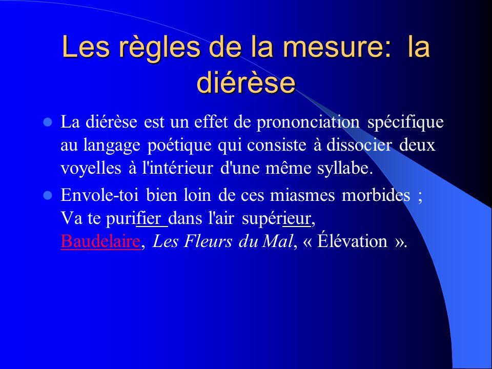 Les règles de la mesure: la diérèse La diérèse est un effet de prononciation spécifique au langage poétique qui consiste à dissocier deux voyelles à l