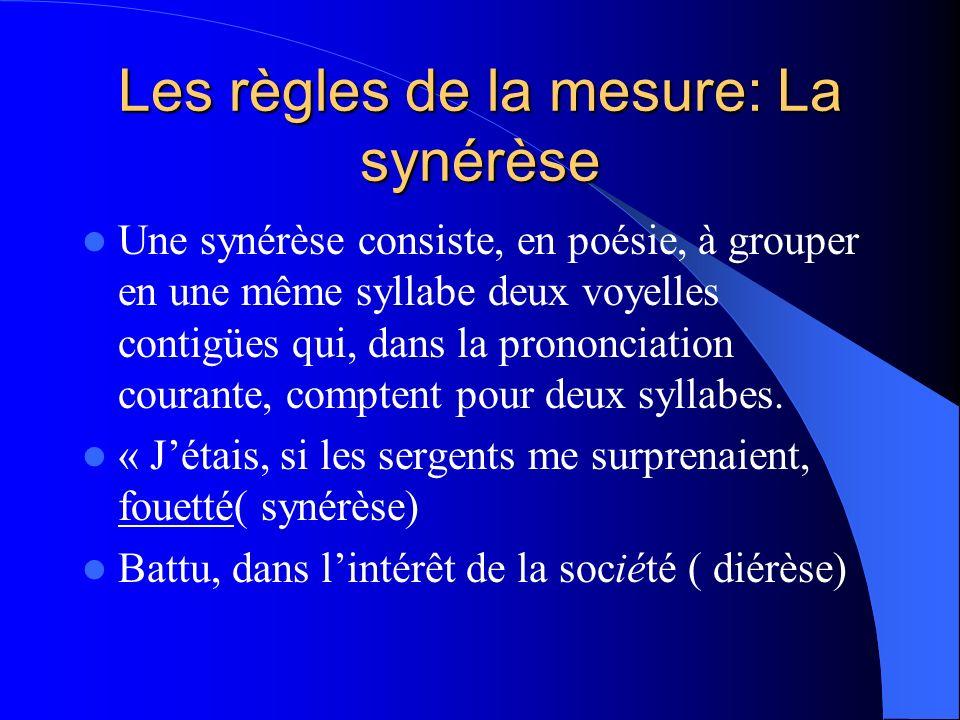 Les règles de la mesure: La synérèse Une synérèse consiste, en poésie, à grouper en une même syllabe deux voyelles contigües qui, dans la prononciatio