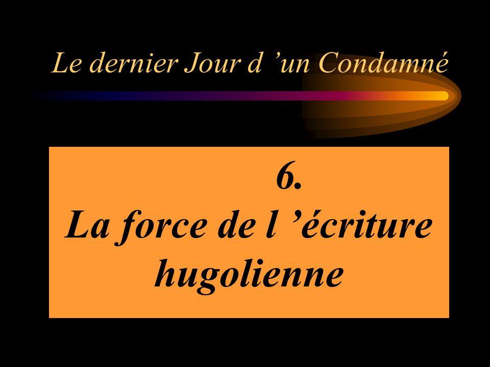 Le dernier Jour d un Condamné Le DJUC produit sur le lecteur une émotion intense, violente, insoutenable….Ceci est le résultat de la focalisation inte
