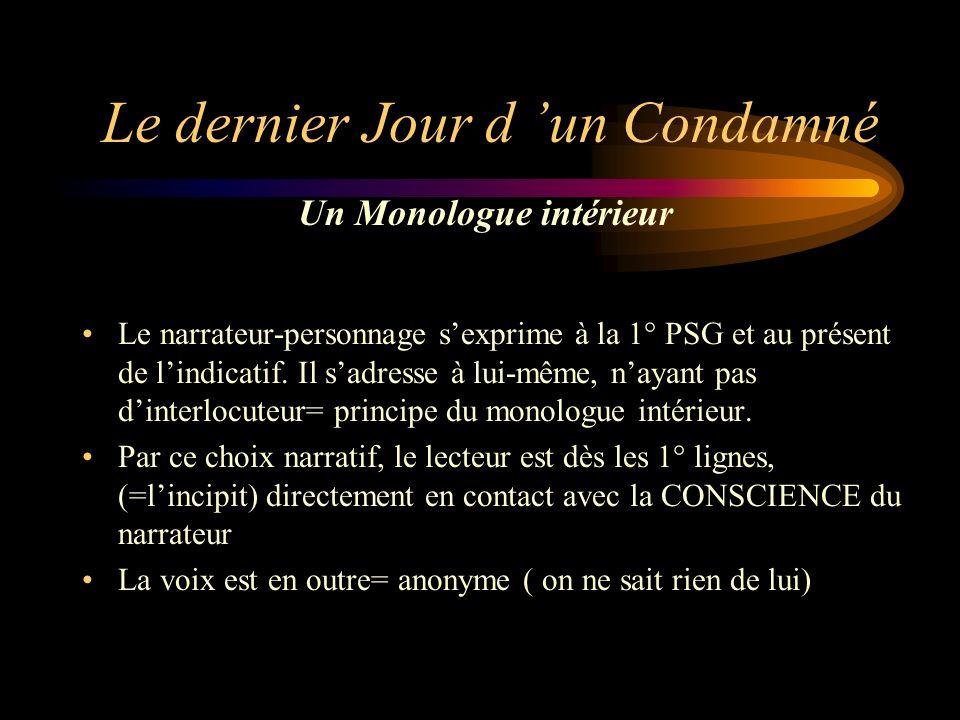 Le dernier Jour d un Condamné Le narrateur-personnage sexprime à la 1° PSG et au présent de lindicatif.