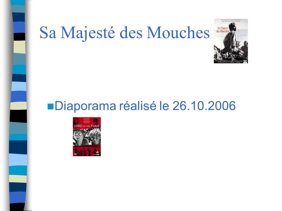 Sa Majesté des Mouches Diaporama réalisé le 26.10.2006